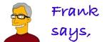 Frank says,